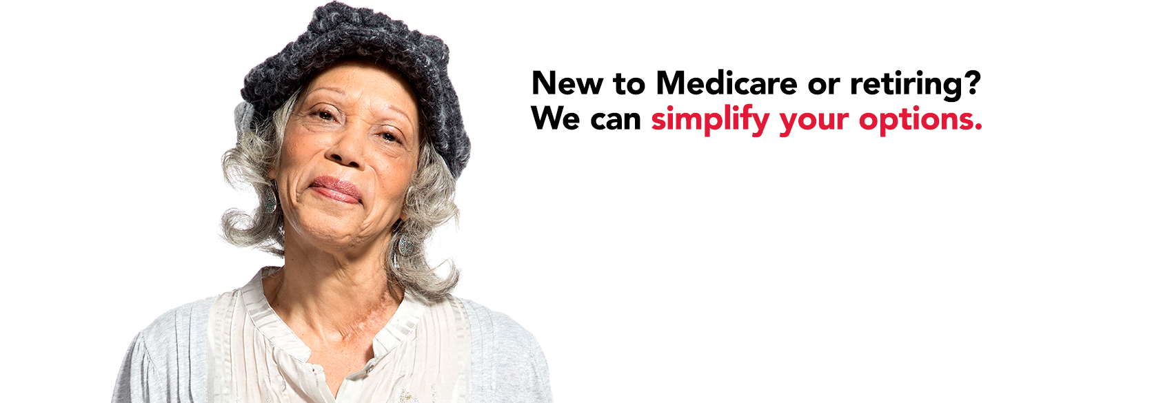 New to Medicare or retiring? We can simplify your options