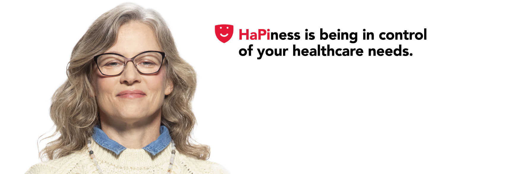 Hapiness is being in control of your healthcare needs
